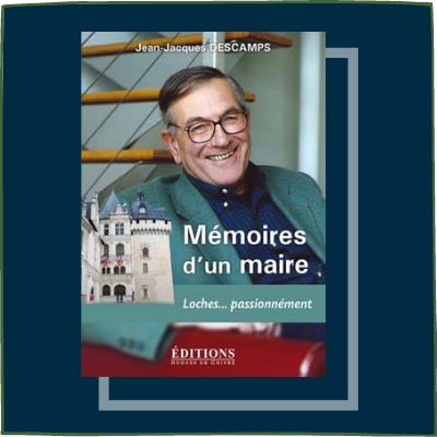 Mémoires d'un maire - Loches passionnément