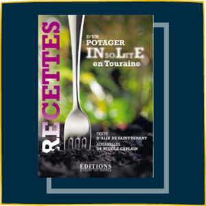 Recettes d'un potager insolite en Touraine