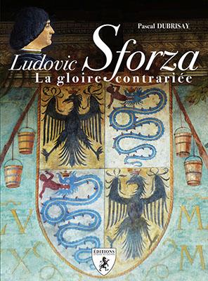 Ludovic Sforza - La gloire contrariée